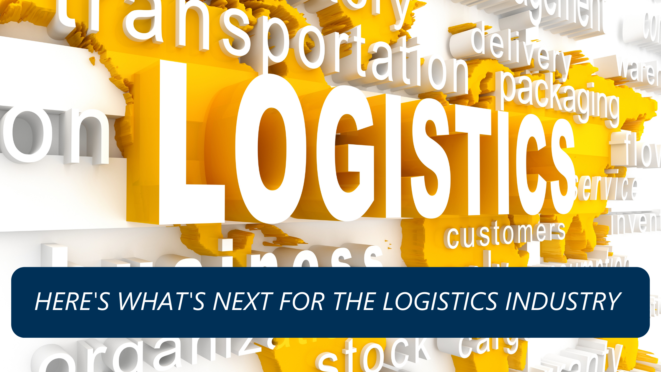 HERES WHATS NEXT FOR THE LOGISTICS INDUSTRY