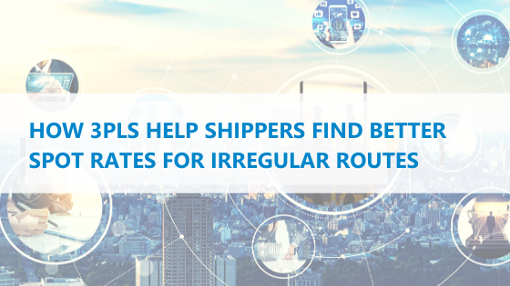 How 3PLs Help Shippers Find Better Spot Rates for Irregular Routes blog post header image