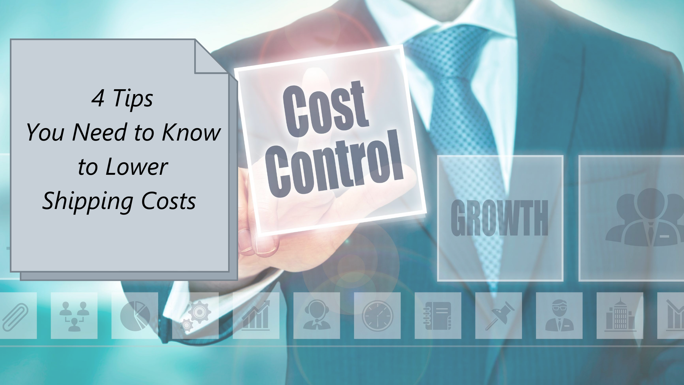 four-tips-you-need-to-know-to-lower-shipping-costs-image-of-man-in-suit-with-cost-control-icons
