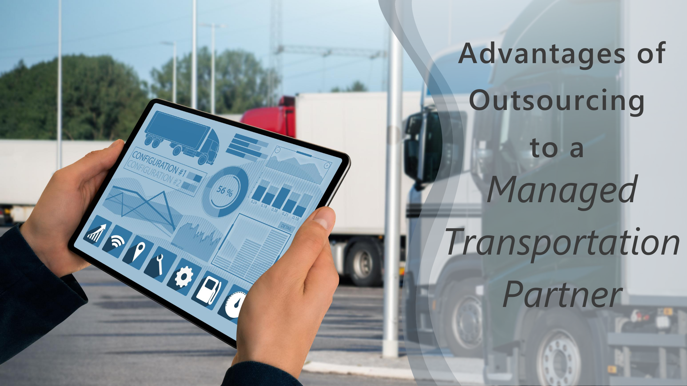 Advantages-to-Outsourcing-to-a-Managed-Transportation-Partner-hands-holding-a-digital-notebook-with-graphs-and-charts-and-a-truck-in-front-of-parked-semi-trucks