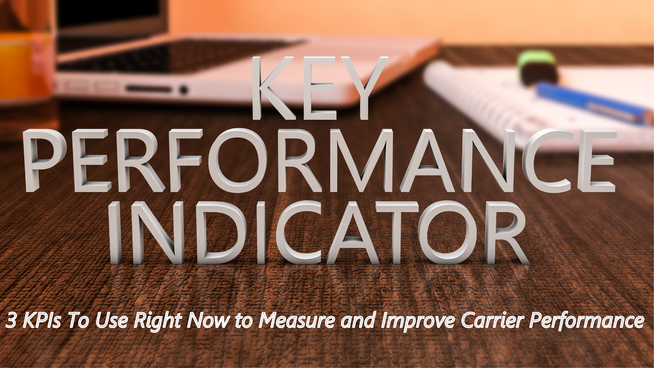 Key-performance-indicators-to -use-right-now-to-measure-and-improve-carrier-performance-on-top-of-desk-with-note-pad-pen-digital-tablet