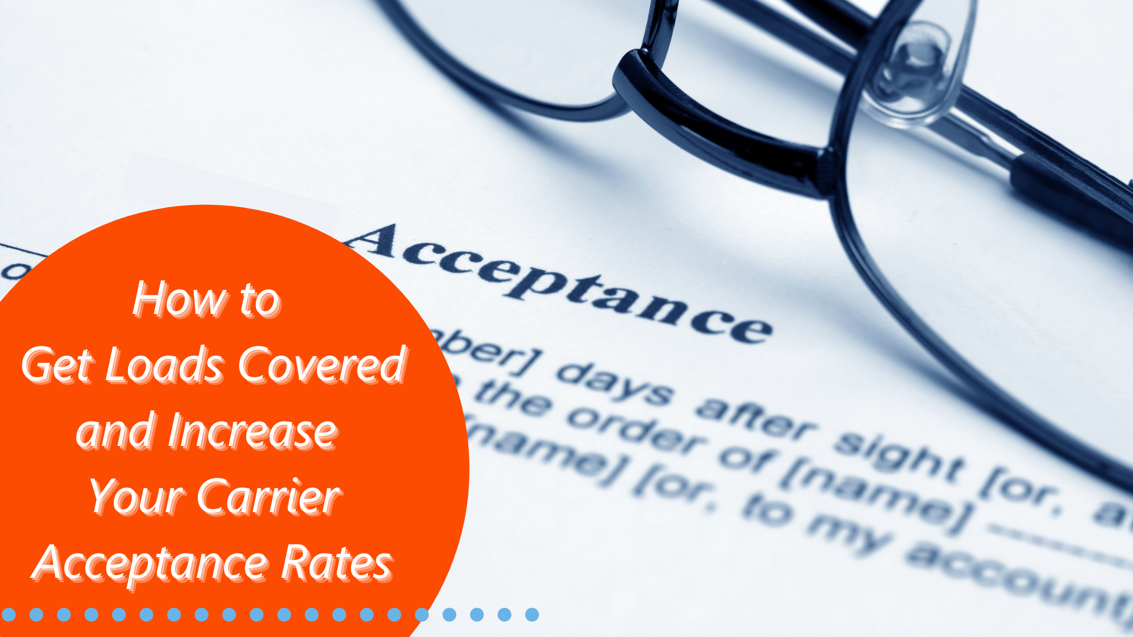How to Get Loads Covered and Increase Your Carrier Acceptance Rates