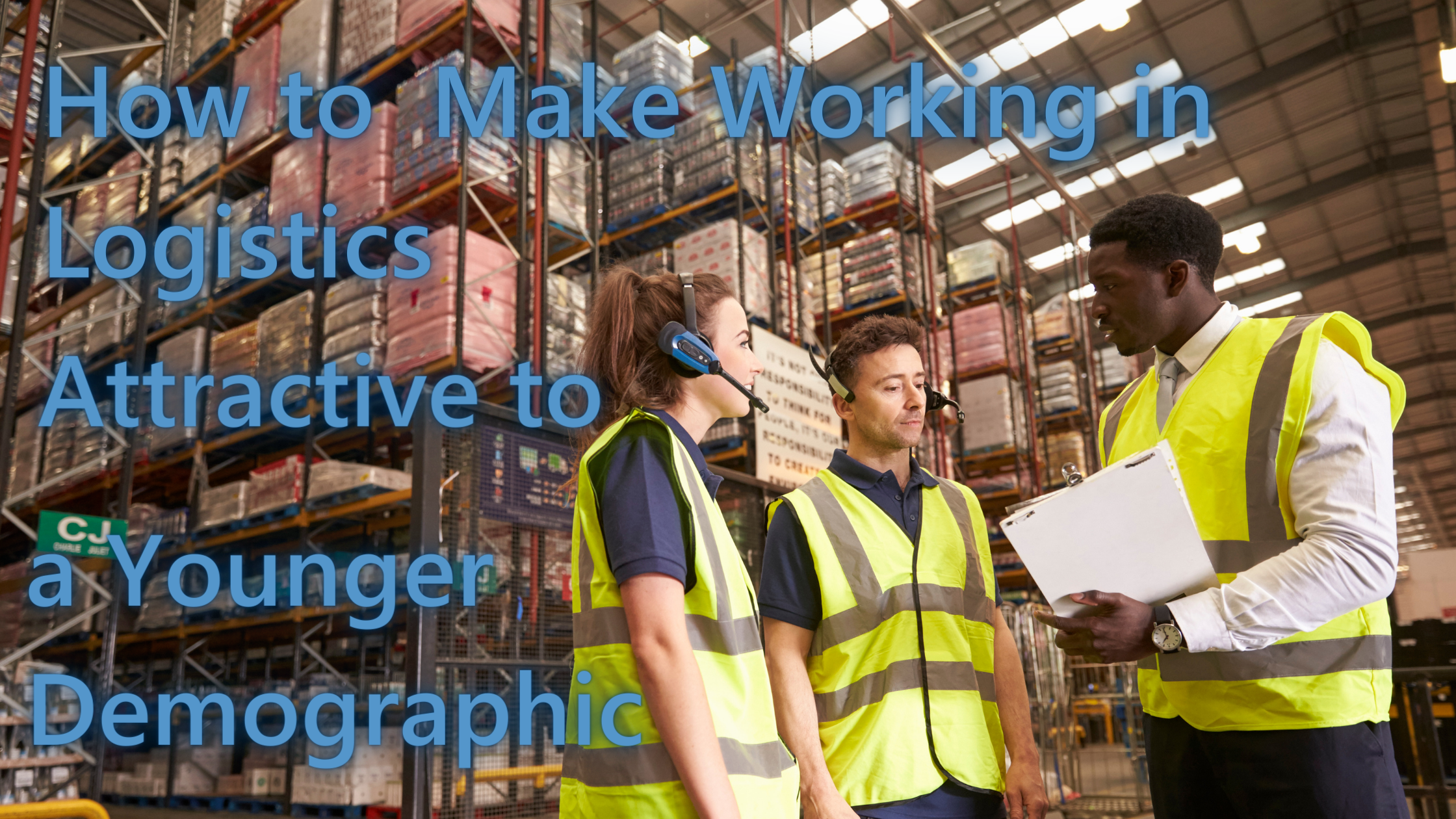 How to Make Working in Logistics