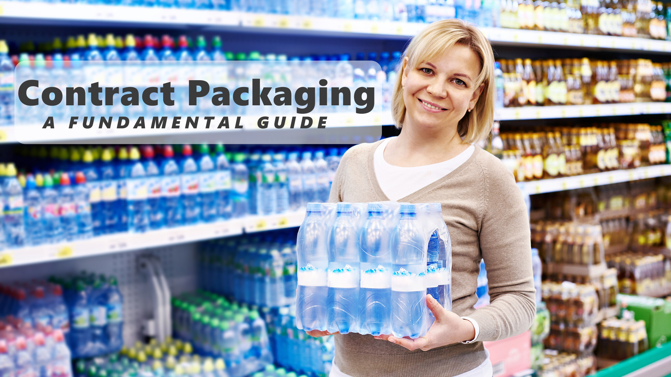 A-Fundamental-Guide-to-Contract-Packaging-Services-woman-holding-plastic-wrapped-case-of-bottled-water-in-front-of-shelves-of-packaged-beverage-bottles